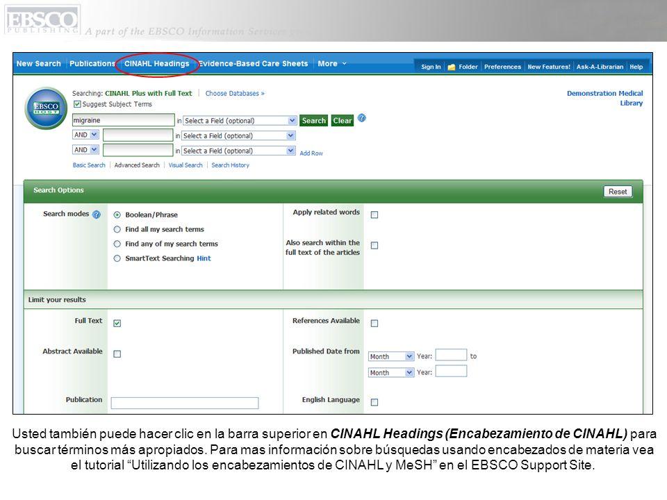 Usted también puede hacer clic en la barra superior en CINAHL Headings (Encabezamiento de CINAHL) para buscar términos más apropiados. Para mas inform