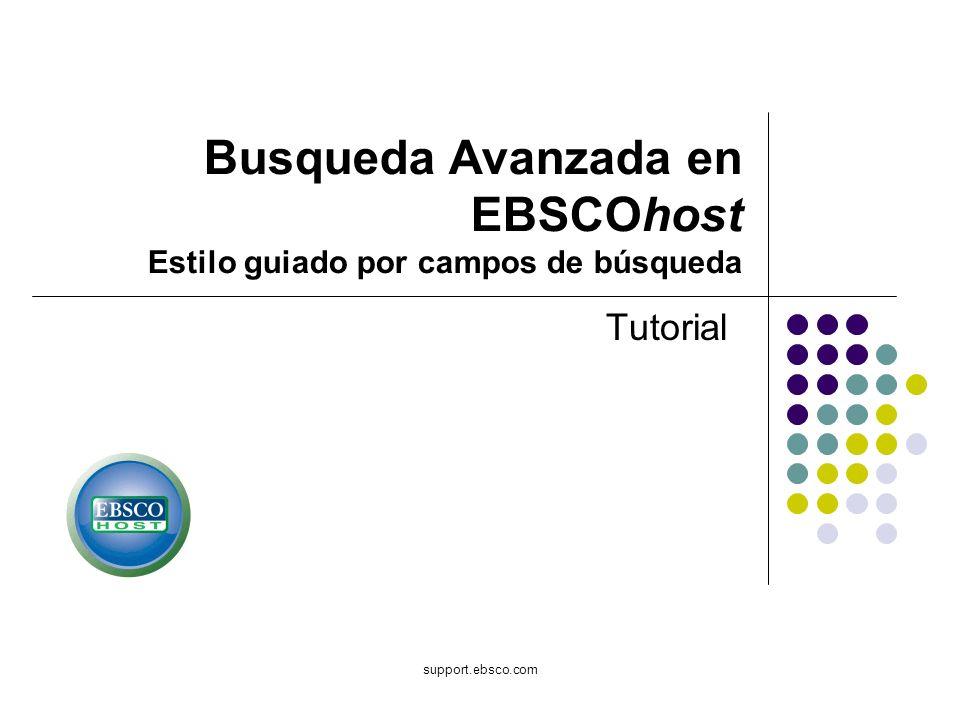 support.ebsco.com Tutorial Busqueda Avanzada en EBSCOhost Estilo guiado por campos de búsqueda