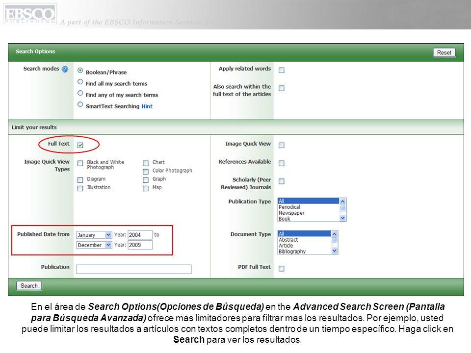 En el área de Search Options(Opciones de Búsqueda) en the Advanced Search Screen (Pantalla para Búsqueda Avanzada) ofrece mas limitadores para filtrar mas los resultados.