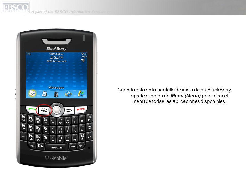 Cuando esta en la pantalla de inicio de su BlackBerry, aprete el botón de Menu (Menú) para mirar el menú de todas las aplicaciones disponibles.