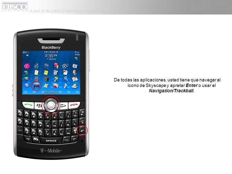 De todas las aplicaciones, usted tiene que navegar al icono de Skyscape y apretar Enter o usar el Navigation/Trackball.
