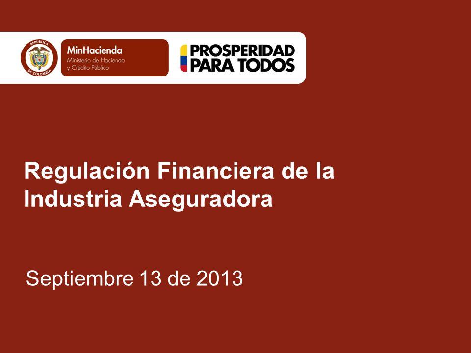 Regulación Financiera de la Industria Aseguradora Septiembre 13 de 2013