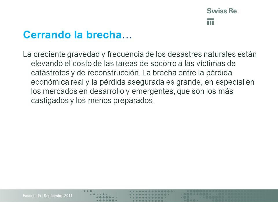 Fasecolda   Septiembre 2011 Basic Copyright Notice & Disclaimer for Swiss Re Presentations provided to External Parties ©2011 Swiss Re.