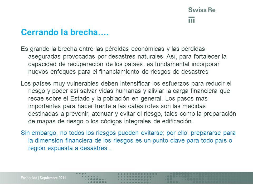 Fasecolda | Septiembre 2011 Es grande la brecha entre las pérdidas económicas y las pérdidas aseguradas provocadas por desastres naturales. Así, para