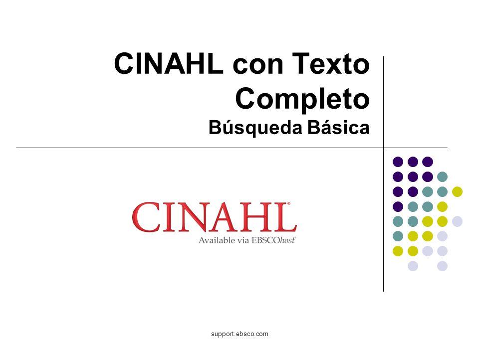 Bienvenido al tutorial de EBSCO sobre Búsqueda Básica en CINAHL con Texto Completo, la cual es el recurso mas comprensivo a texto completo para diarios sobre enfermería y salud en el mundo.