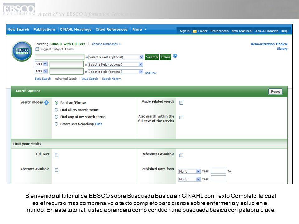 Bienvenido al tutorial de EBSCO sobre Búsqueda Básica en CINAHL con Texto Completo, la cual es el recurso mas comprensivo a texto completo para diario