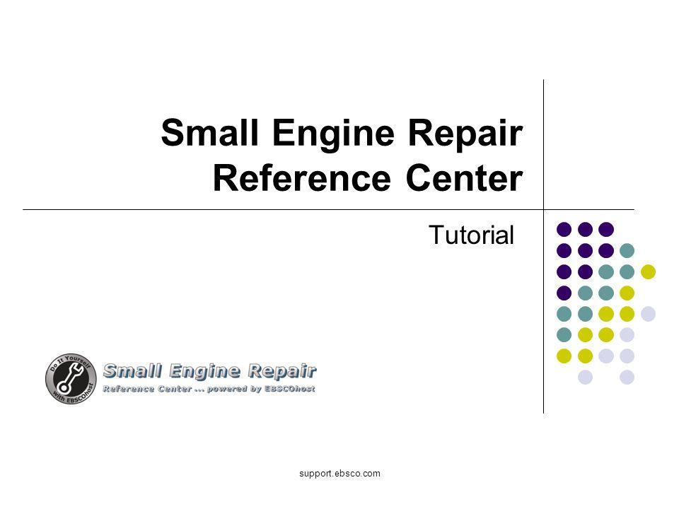 Bienvenido al tutorial de EBSCO sobre el Small Engine Repair Reference Center.