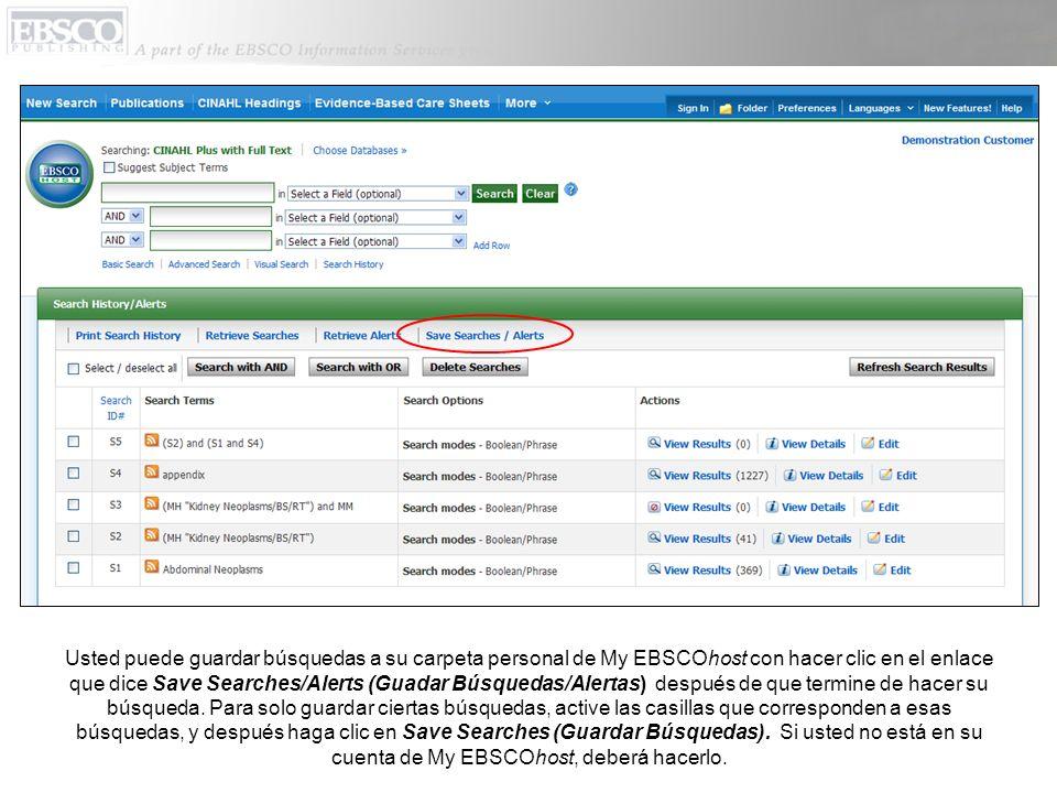 Usted puede guardar búsquedas a su carpeta personal de My EBSCOhost con hacer clic en el enlace que dice Save Searches/Alerts (Guadar Búsquedas/Alerta