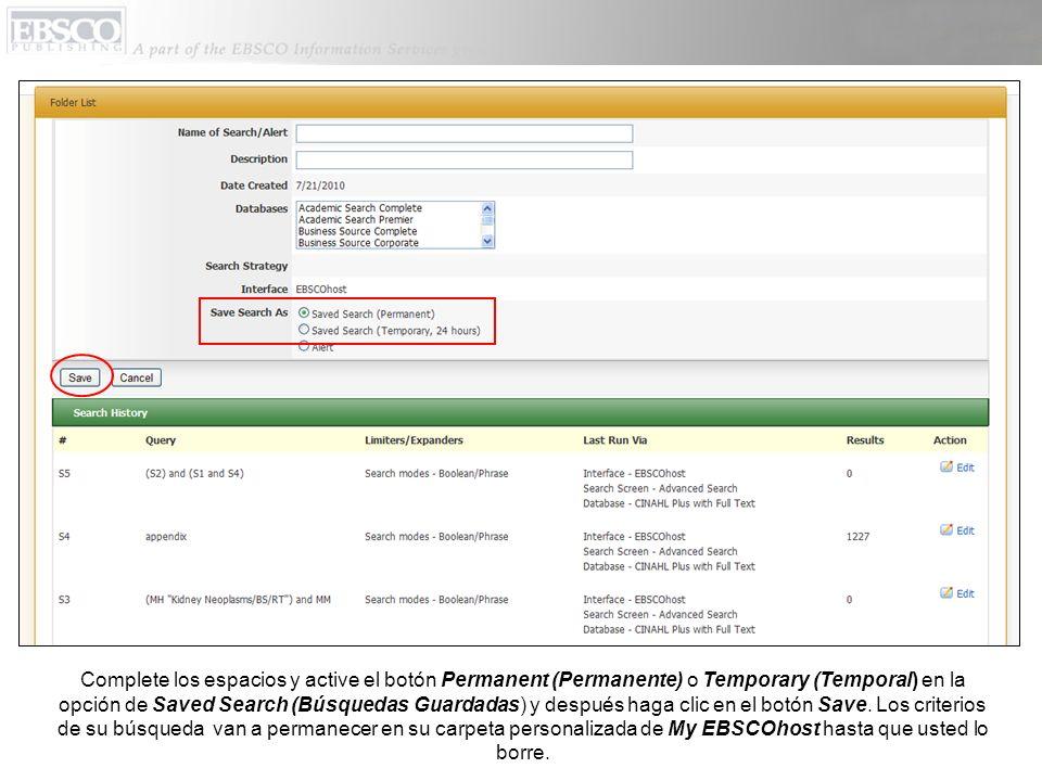Complete los espacios y active el botón Permanent (Permanente) o Temporary (Temporal) en la opción de Saved Search (Búsquedas Guardadas) y después hag