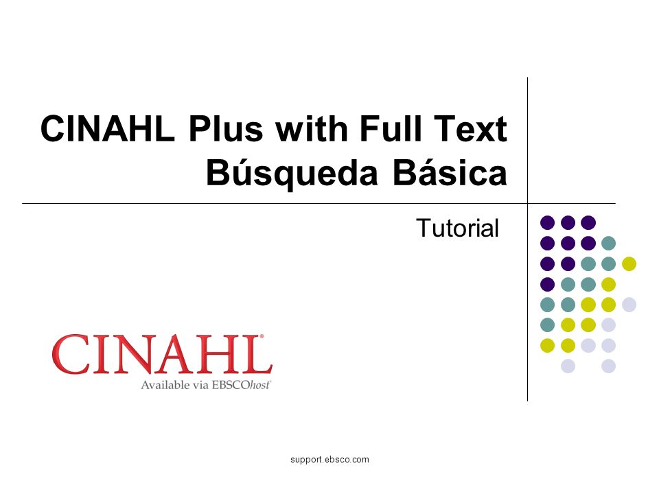 support.ebsco.com CINAHL Plus with Full Text Búsqueda Básica Tutorial