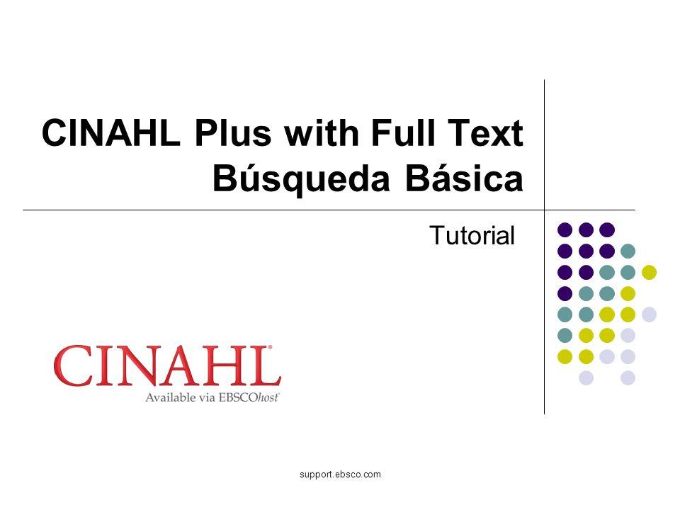 Bienvenido al tutorial de EBSCO sobre Busqueda Basica en CINAHL Plus with Full Text, el recurso mas comprensivo de texto completo de diarios sobre enfermería y salud.