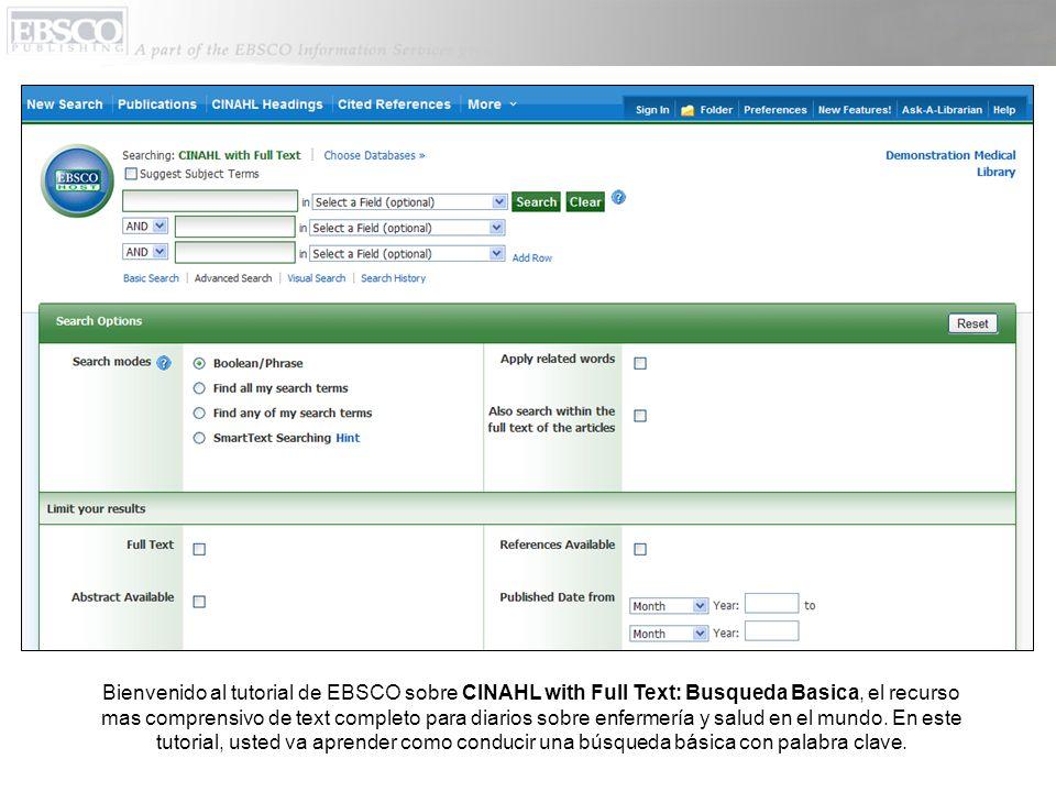 Bienvenido al tutorial de EBSCO sobre CINAHL with Full Text: Busqueda Basica, el recurso mas comprensivo de text completo para diarios sobre enfermerí