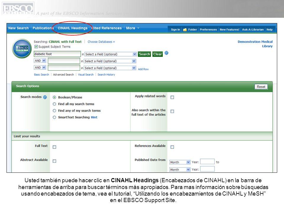 Usted también puede hacer clic en CINAHL Headings (Encabezados de CINAHL) en la barra de herramientas de arriba para buscar términos más apropiados.