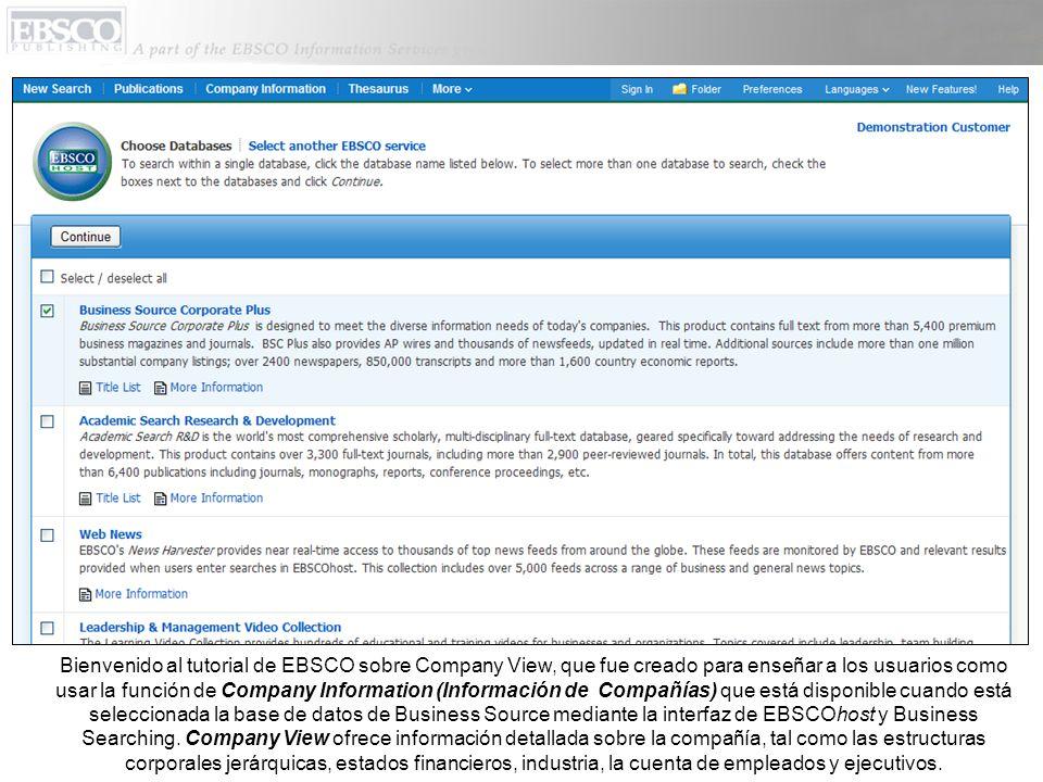 Bienvenido al tutorial de EBSCO sobre Company View, que fue creado para enseñar a los usuarios como usar la función de Company Information (Información de Compañías) que está disponible cuando está seleccionada la base de datos de Business Source mediante la interfaz de EBSCOhost y Business Searching.
