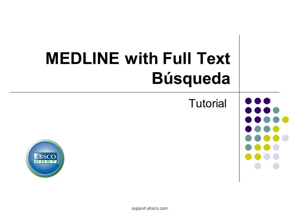 support.ebsco.com MEDLINE with Full Text Búsqueda Tutorial