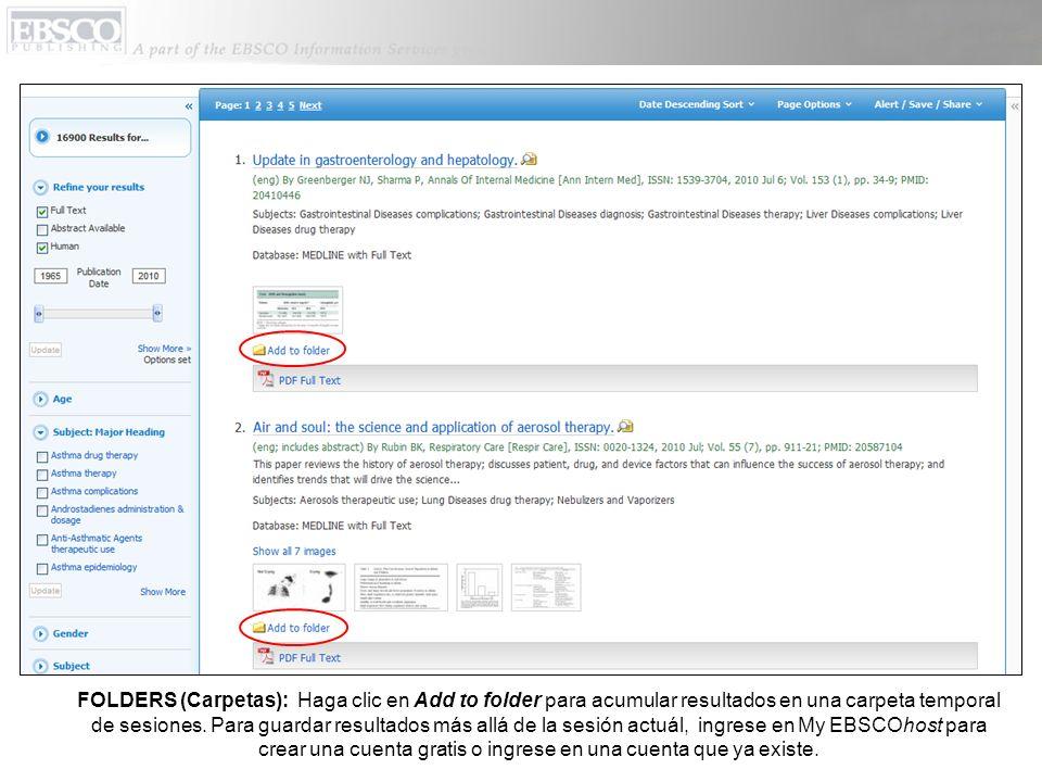 FOLDERS (Carpetas): Haga clic en Add to folder para acumular resultados en una carpeta temporal de sesiones. Para guardar resultados más allá de la se