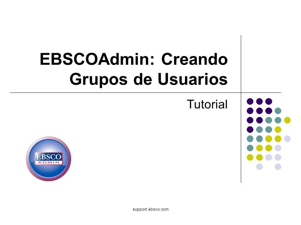 support.ebsco.com EBSCOAdmin: Creando Grupos de Usuarios Tutorial