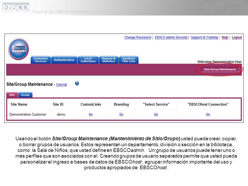 Usando el botón Site/Group Maintenance (Mantenimiento de Sitio/Grupo) usted puede crear, copiar, o borrar grupos de usuarios.