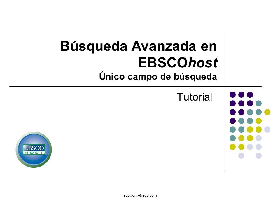 support.ebsco.com Búsqueda Avanzada en EBSCOhost Único campo de búsqueda Tutorial
