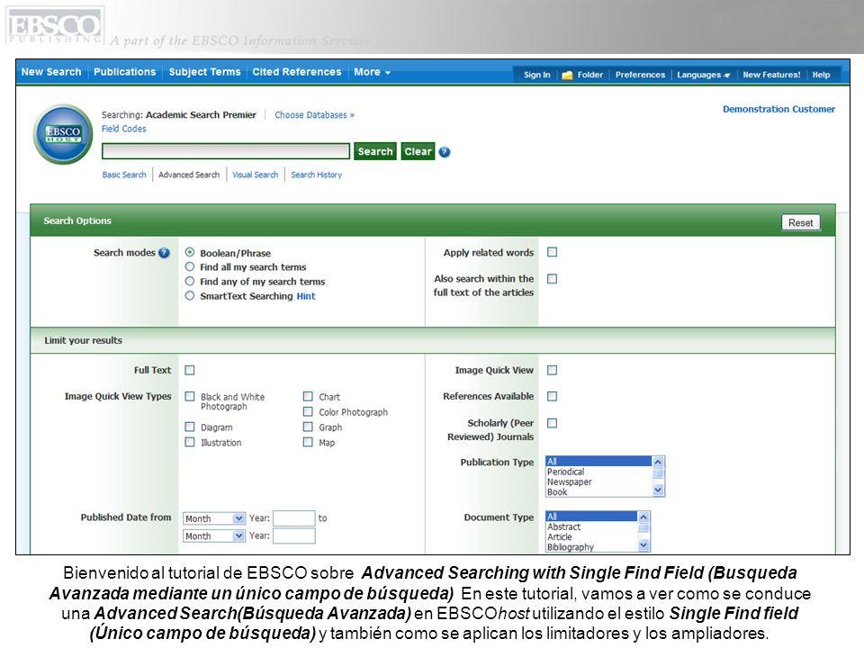 Bienvenido al tutorial de EBSCO sobre Advanced Searching with Single Find Field (Busqueda Avanzada mediante un único campo de búsqueda) En este tutori