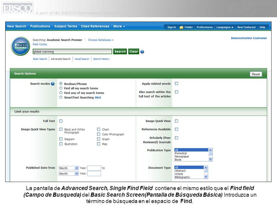 La pantalla de Advanced Search, Single Find Field contiene el mismo estilo que el Find field (Campo de Busqueda) del Basic Search Screen(Pantalla de B