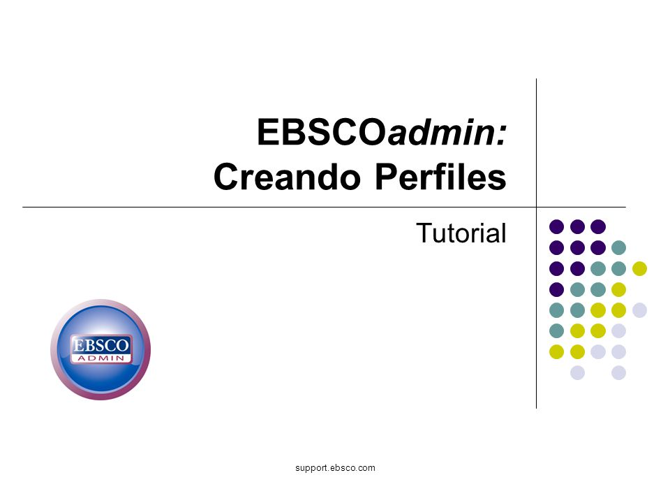 support.ebsco.com EBSCOadmin: Creando Perfiles Tutorial