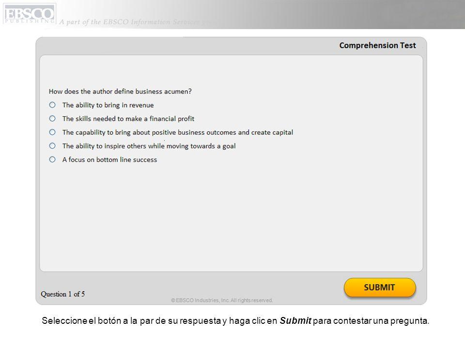 Seleccione el botón a la par de su respuesta y haga clic en Submit para contestar una pregunta.