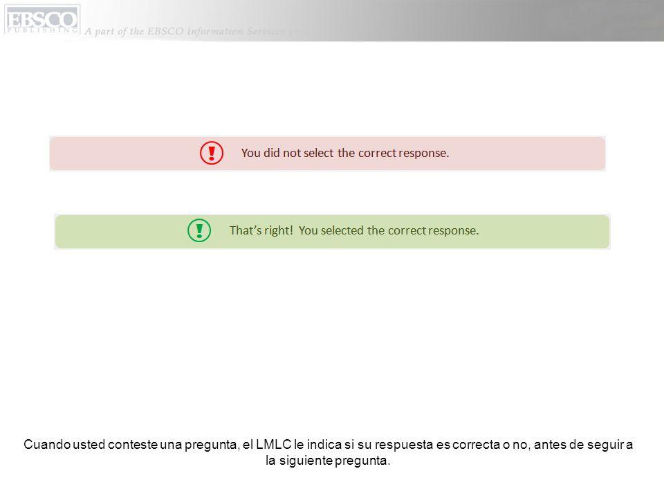 Cuando usted conteste una pregunta, el LMLC le indica si su respuesta es correcta o no, antes de seguir a la siguiente pregunta.