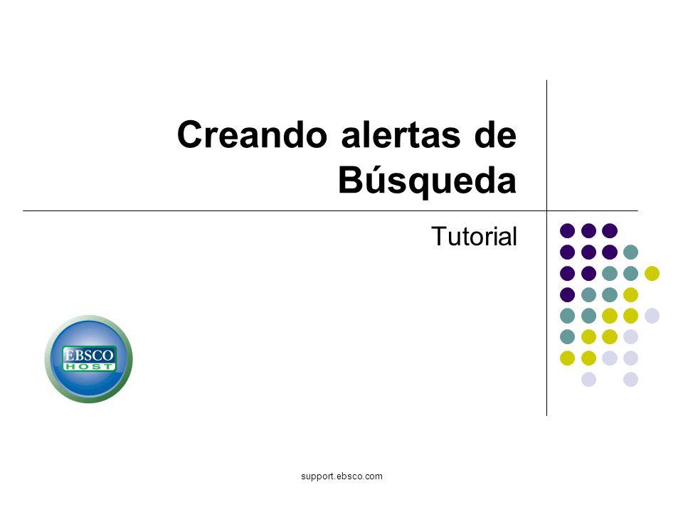 support.ebsco.com Creando alertas de Búsqueda Tutorial