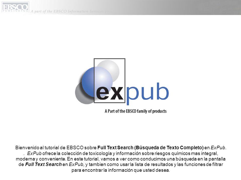 Bienvenido al tutorial de EBSCO sobre Full Text Search (Búsqueda de Texto Completo) en ExPub.. ExPub ofrece la colección de toxicología y información