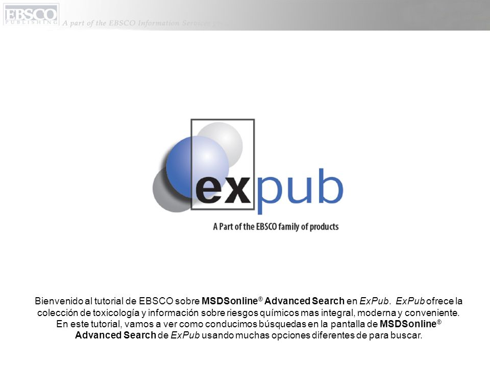 Bienvenido al tutorial de EBSCO sobre MSDSonline ® Advanced Search en ExPub.