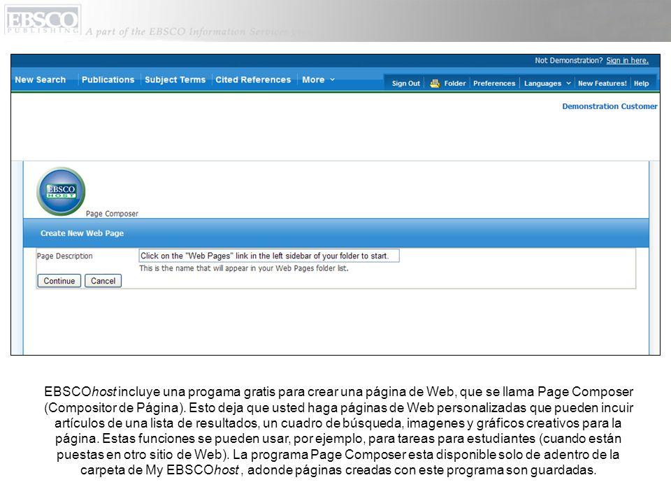 EBSCOhost incluye una progama gratis para crear una página de Web, que se llama Page Composer (Compositor de Página). Esto deja que usted haga páginas