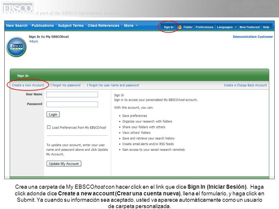 Crea una carpeta de My EBSCOhost con hacer click en el link que dice Sign In (Iniciar Sesión). Haga click adonde dice Create a new account (Crear una