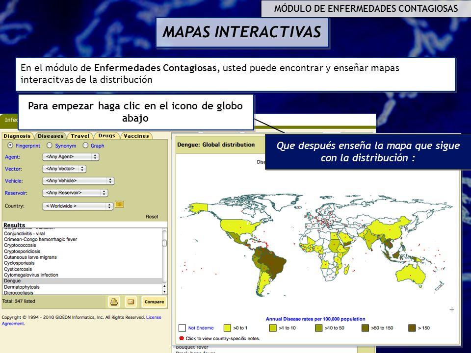 MAPAS INTERACTIVAS En el módulo de Enfermedades Contagiosas, usted puede encontrar y enseñar mapas interacitvas de la distribución Para empezar haga c