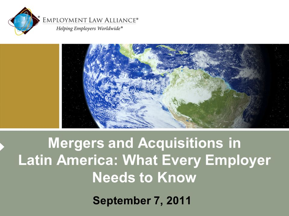 Mergers and Acquisitions in Latin America: What Every Employer Needs to Know September 7, 2011