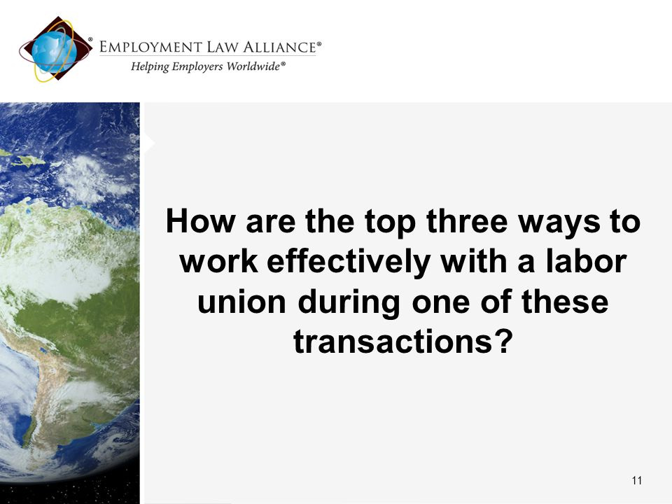 How are the top three ways to work effectively with a labor union during one of these transactions.
