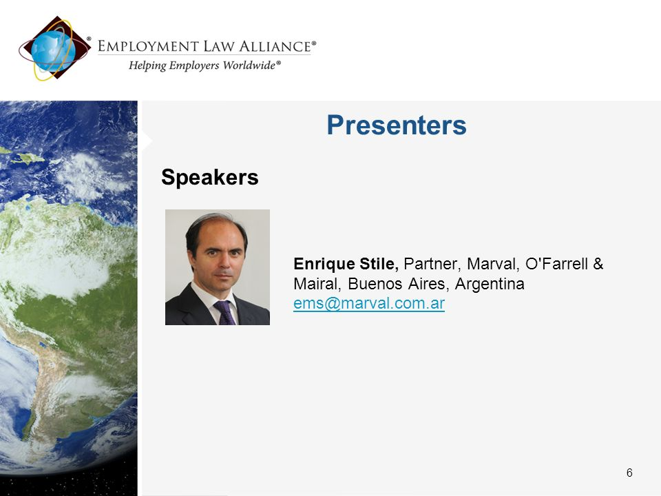 Presenters Speakers Enrique Stile, Partner, Marval, O'Farrell & Mairal, Buenos Aires, Argentina ems@marval.com.ar 6