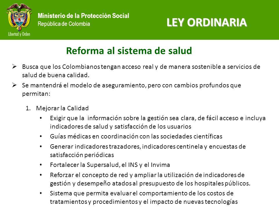 Ministerio de la Protección Social República de Colombia Reforma al sistema de salud Busca que los Colombianos tengan acceso real y de manera sostenible a servicios de salud de buena calidad.