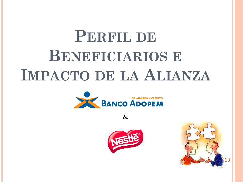 P ERFIL DE B ENEFICIARIOS E I MPACTO DE LA A LIANZA & 13