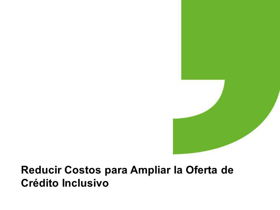 Reducir Costos para Ampliar la Oferta de Crédito Inclusivo