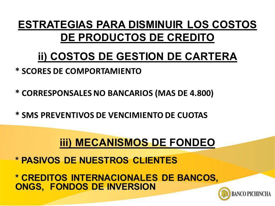 * SCORES DE COMPORTAMIENTO * CORRESPONSALES NO BANCARIOS (MAS DE 4.800) * SMS PREVENTIVOS DE VENCIMIENTO DE CUOTAS ESTRATEGIAS PARA DISMINUIR LOS COST