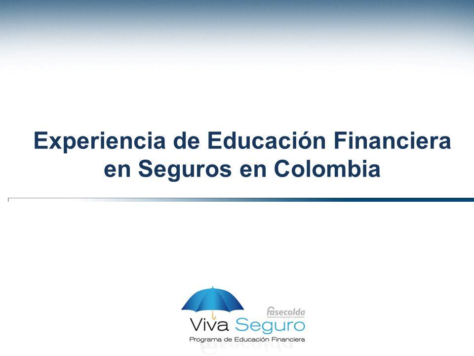 Haga clic para modificar el estilo de título del patrón Haga clic para modificar el estilo de texto del patrón –Segundo nivel Tercer nivel –Cuarto nivel »Quinto nivel Experiencia de Educación Financiera en Seguros en Colombia