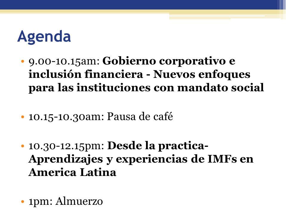 Agenda 9.00-10.15am: Gobierno corporativo e inclusión financiera - Nuevos enfoques para las instituciones con mandato social 10.15-10.30am: Pausa de c