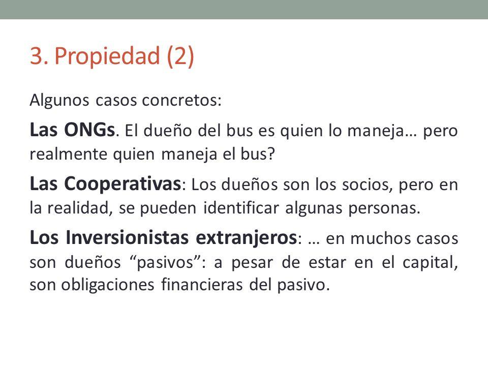 3. Propiedad (2) Algunos casos concretos: Las ONGs. El dueño del bus es quien lo maneja… pero realmente quien maneja el bus? Las Cooperativas : Los du