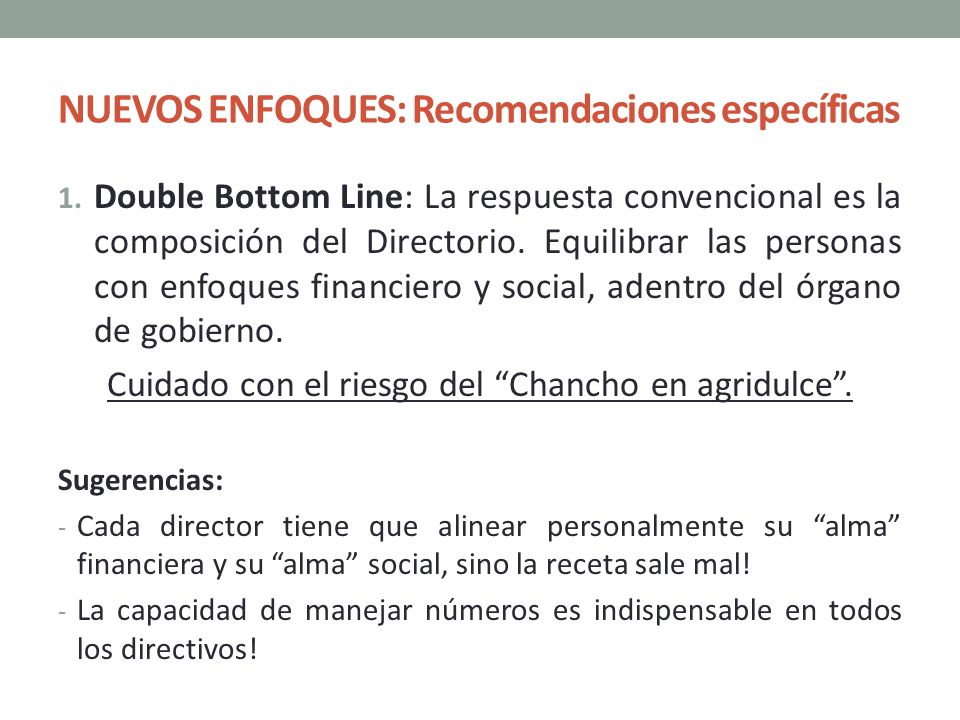 NUEVOS ENFOQUES: Recomendaciones específicas 1. Double Bottom Line: La respuesta convencional es la composición del Directorio. Equilibrar las persona