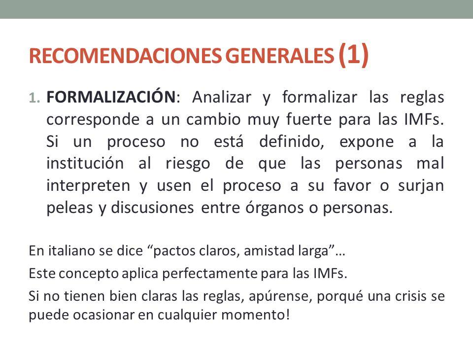 RECOMENDACIONES GENERALES (1) 1. FORMALIZACIÓN: Analizar y formalizar las reglas corresponde a un cambio muy fuerte para las IMFs. Si un proceso no es