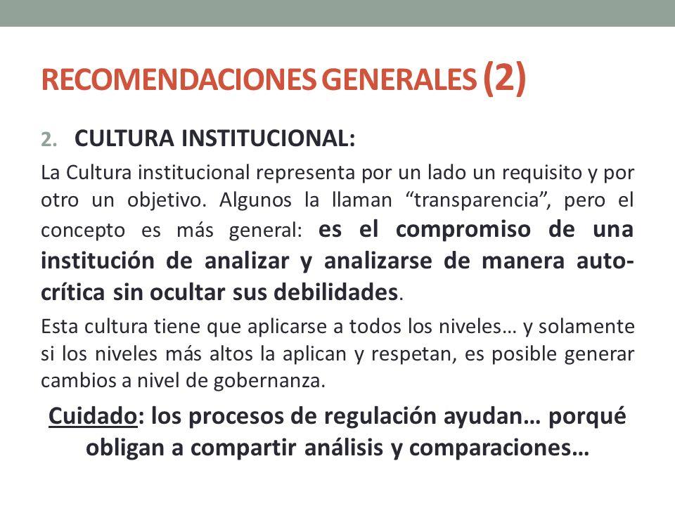RECOMENDACIONES GENERALES (2) 2. CULTURA INSTITUCIONAL: La Cultura institucional representa por un lado un requisito y por otro un objetivo. Algunos l