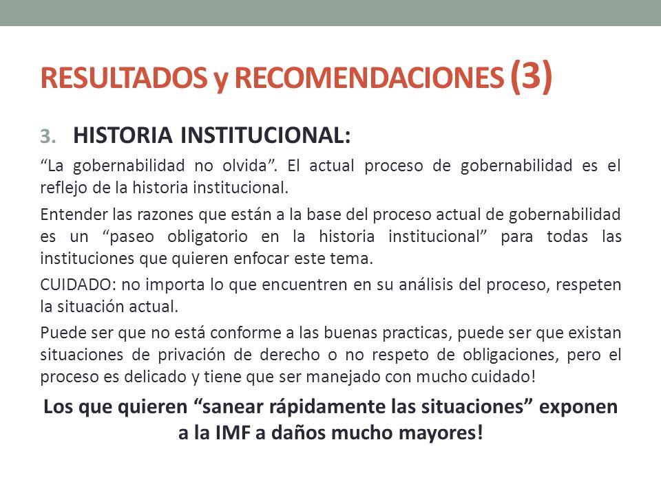 RESULTADOS y RECOMENDACIONES (3) 3. HISTORIA INSTITUCIONAL: La gobernabilidad no olvida. El actual proceso de gobernabilidad es el reflejo de la histo