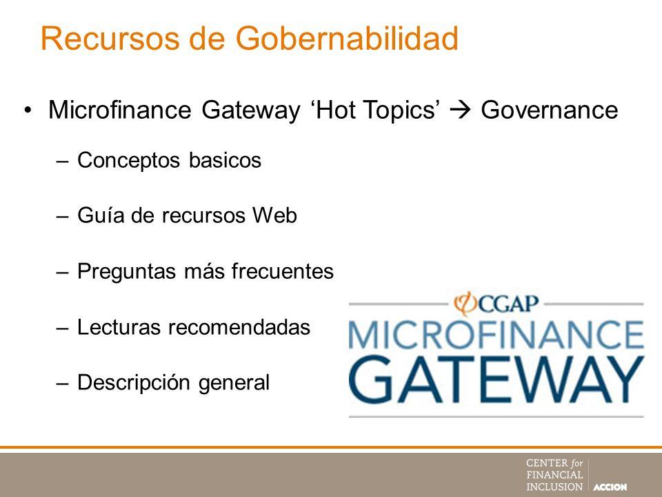 Recursos de Gobernabilidad Microfinance Gateway Hot Topics Governance –Conceptos basicos –Guía de recursos Web –Preguntas más frecuentes –Lecturas rec