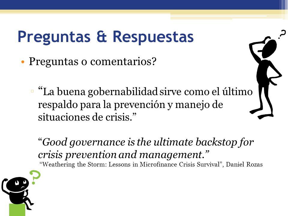 Preguntas & Respuestas Preguntas o comentarios? La buena gobernabilidad sirve como el último respaldo para la prevención y manejo de situaciones de cr